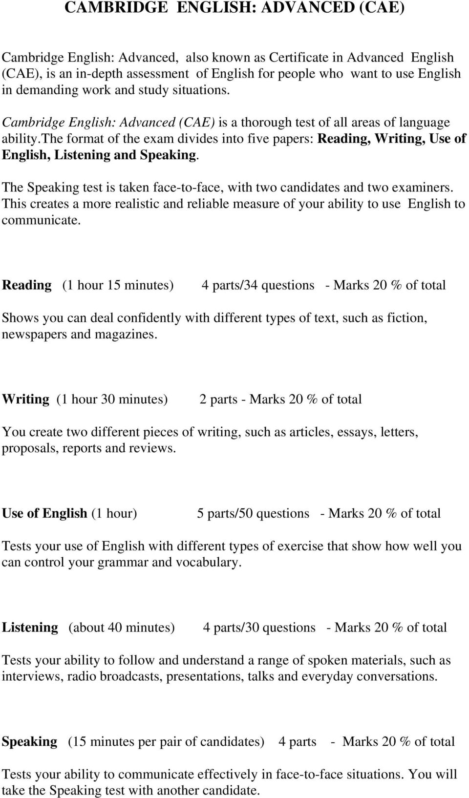 the format of the exam divides into five papers: Reading, Writing, Use of English, Listening and Speaking. The Speaking test is taken face-to-face, with two candidates and two examiners.