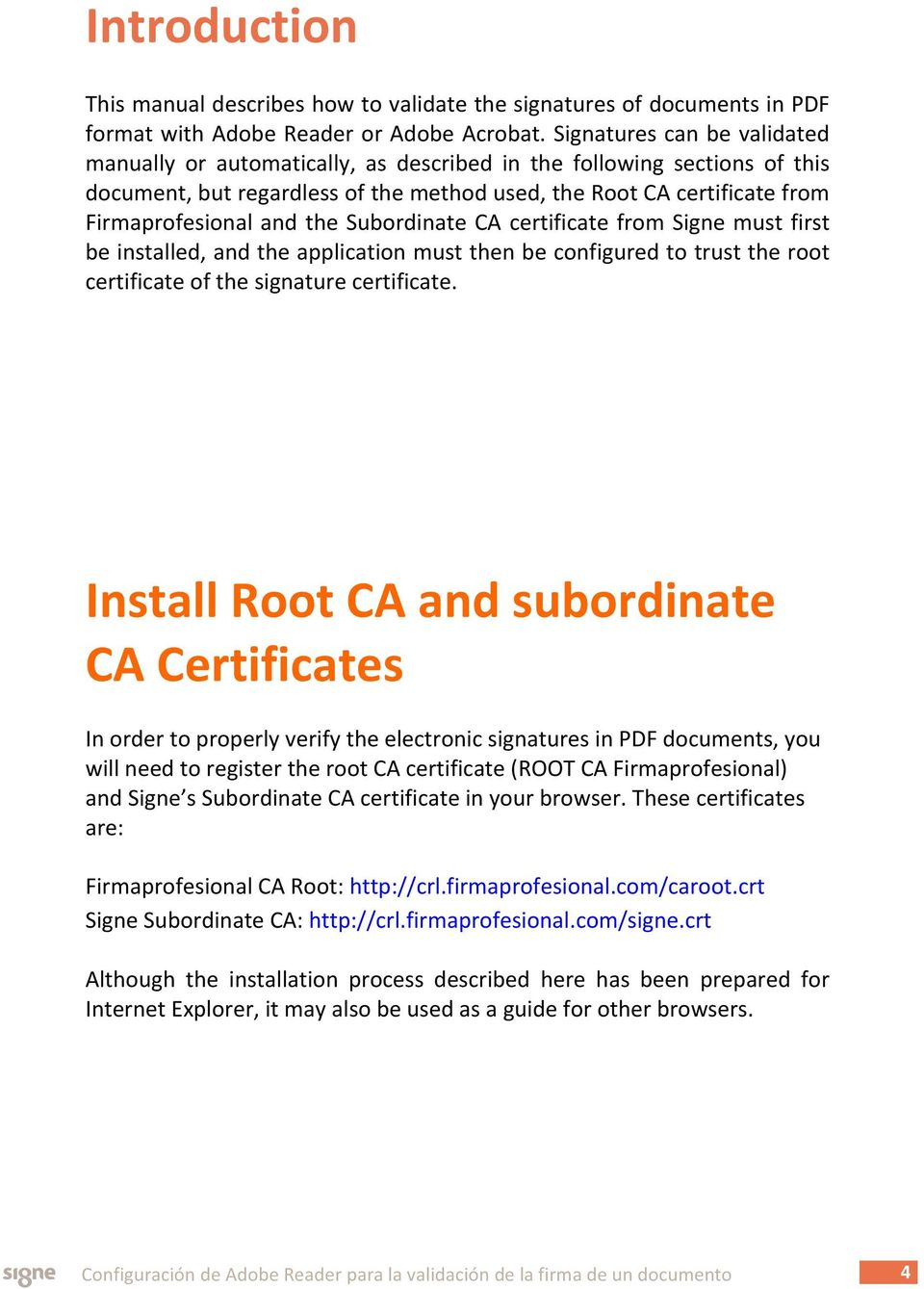 the Subordinate CA certificate from Signe must first be installed, and the application must then be configured to trust the root certificate of the signature certificate.