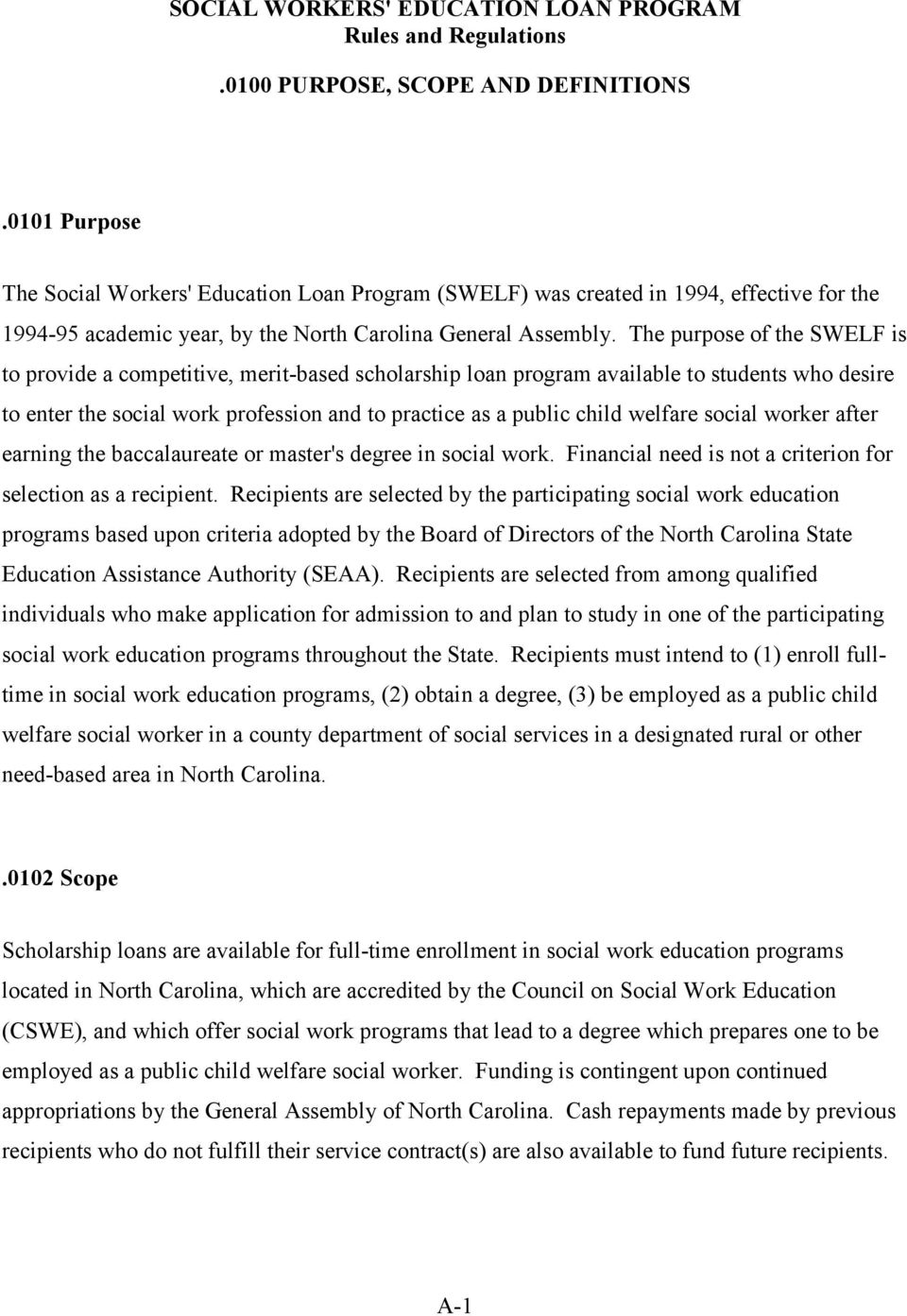 The purpose of the SWELF is to provide a competitive, merit-based scholarship loan program available to students who desire to enter the social work profession and to practice as a public child