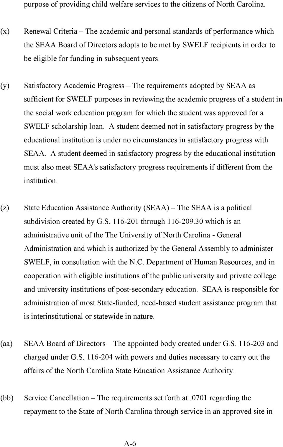 (y) Satisfactory Academic Progress The requirements adopted by SEAA as sufficient for SWELF purposes in reviewing the academic progress of a student in the social work education program for which the