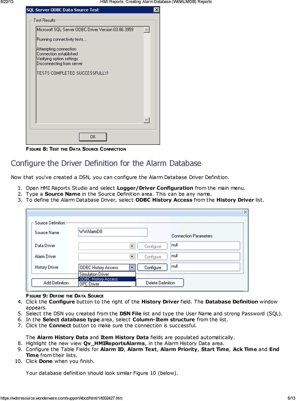 To define the Alarm Database Driver, select ODBC History Access from the History Driver list. FIGURE 9: DEFINE THE DATA SOURCE 4. Click the Configure button to the right of the History Driver field.