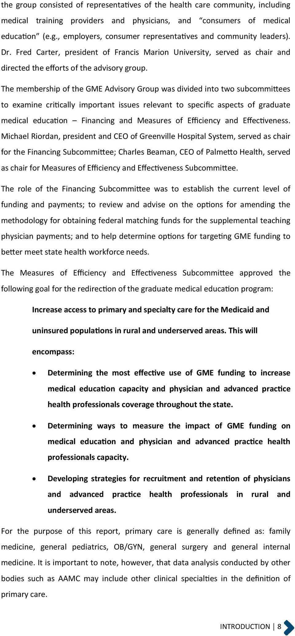 The membership of the GME Advisory Group was divided into two subcommittees to examine critically important issues relevant to specific aspects of graduate medical education Financing and Measures of