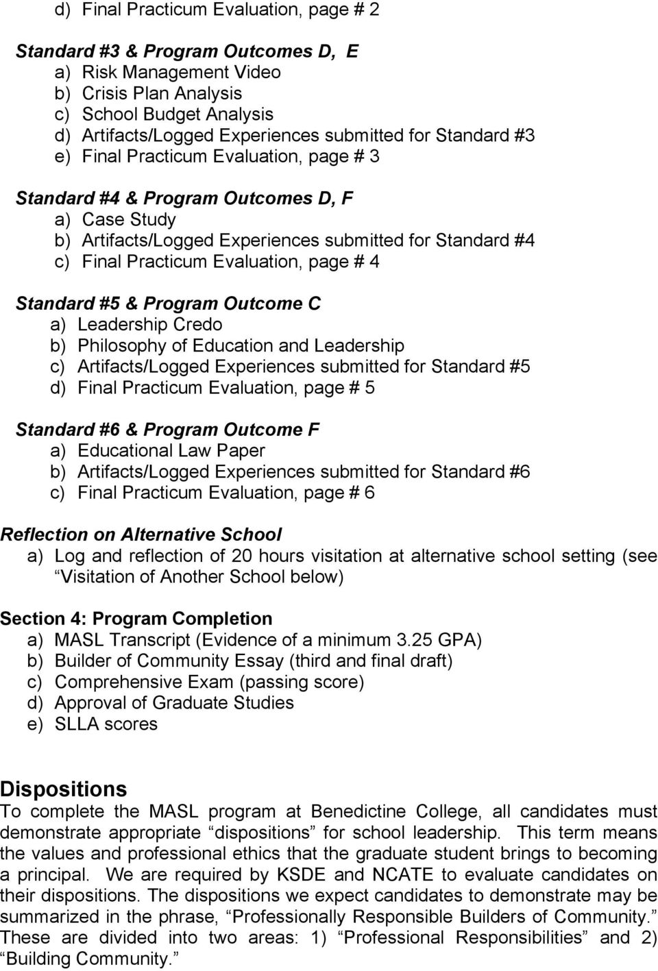 Standard #5 & Program Outcome C a) Leadership Credo b) Philosophy of Education and Leadership c) Artifacts/Logged Experiences submitted for Standard #5 d) Final Practicum Evaluation, page # 5