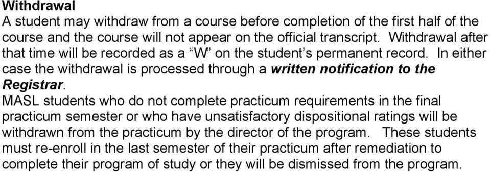 MASL students who do not complete practicum requirements in the final practicum semester or who have unsatisfactory dispositional ratings will be withdrawn from the practicum
