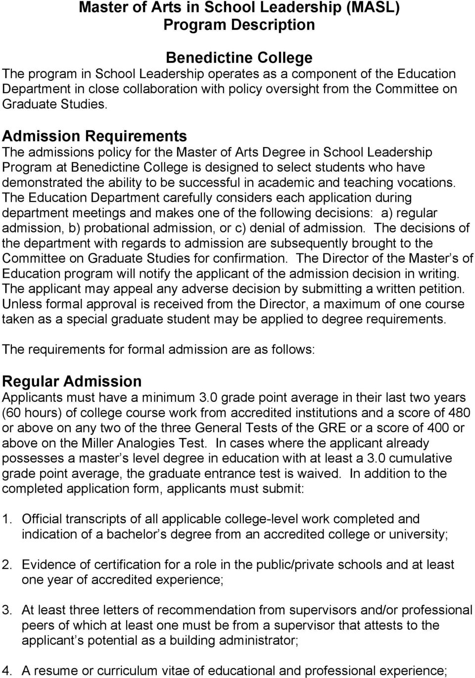Admission Requirements The admissions policy for the Master of Arts Degree in School Leadership Program at Benedictine College is designed to select students who have demonstrated the ability to be