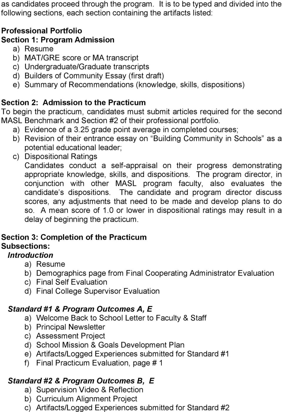 transcript c) Undergraduate/Graduate transcripts d) Builders of Community Essay (first draft) e) Summary of Recommendations (knowledge, skills, dispositions) Section 2: Admission to the Practicum To