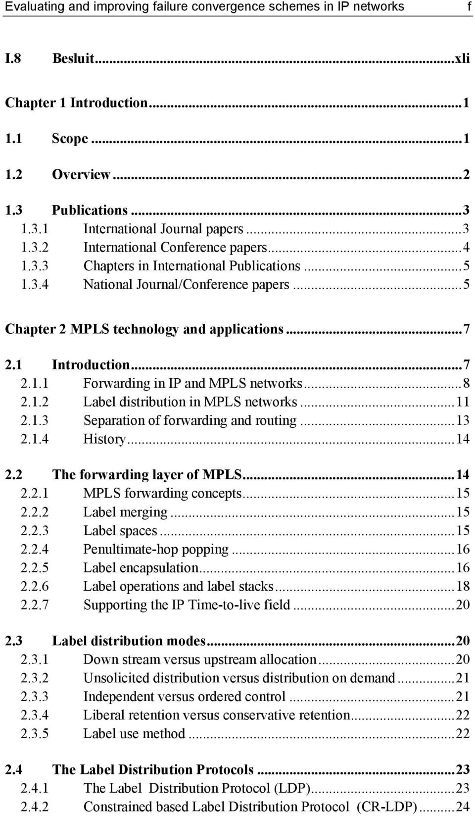 1 Introduction...7 2.1.1 Forwarding in IP and MPLS networks...8 2.1.2 Label distribution in MPLS networks...11 2.1.3 Separation of forwarding and routing...13 2.1.4 History...14 2.