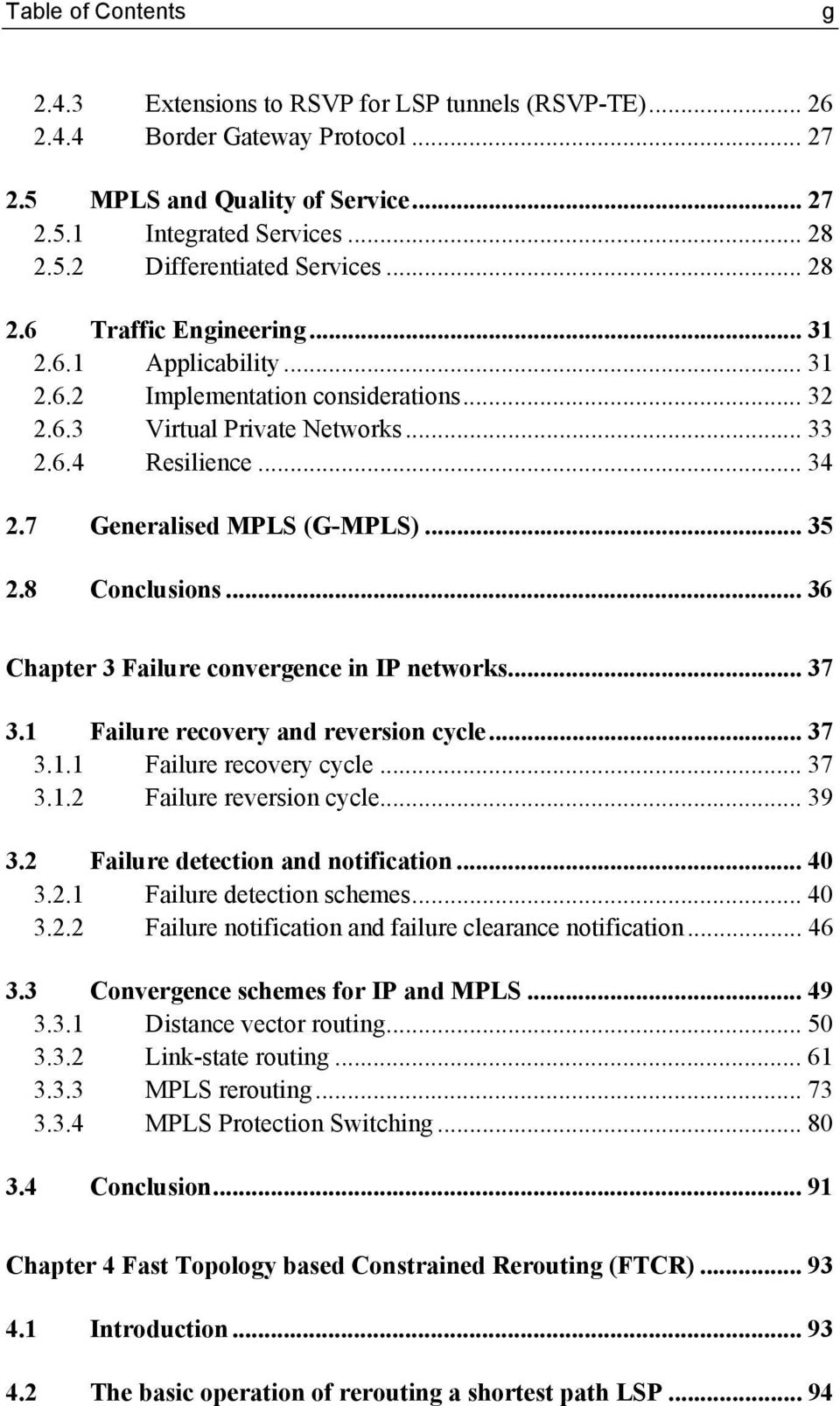 8 Conclusions... 36 Chapter 3 Failure convergence in IP networks... 37 3.1 Failure recovery and reversion cycle... 37 3.1.1 Failure recovery cycle... 37 3.1.2 Failure reversion cycle... 39 3.