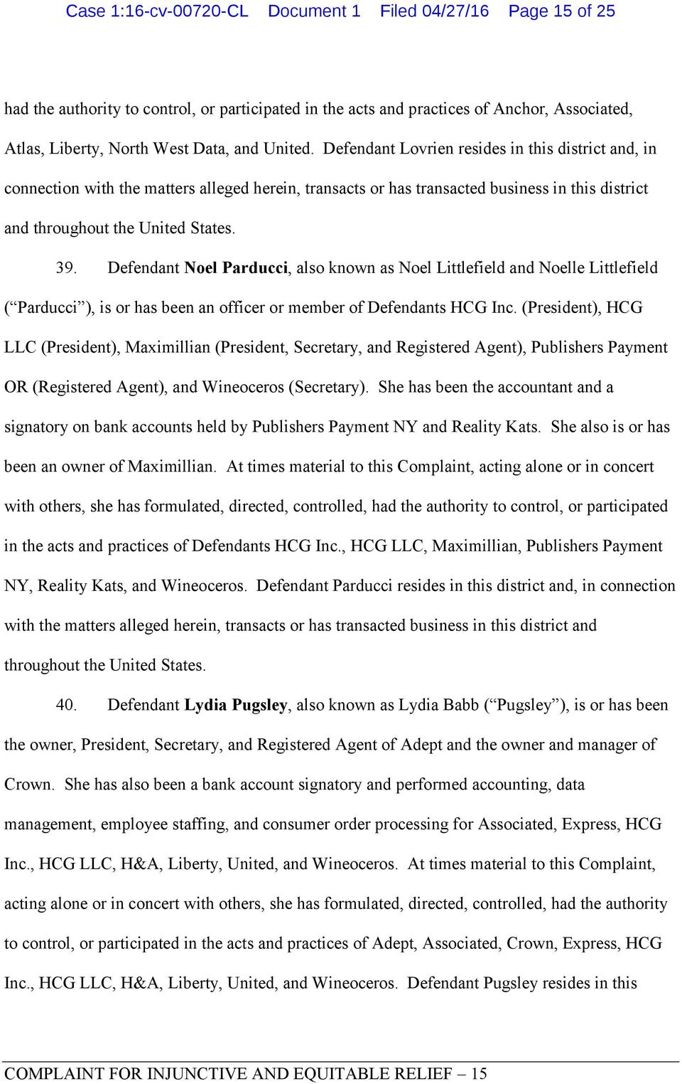 Defendant Noel Parducci, also known as Noel Littlefield and Noelle Littlefield ( Parducci ), is or has been an officer or member of Defendants HCG Inc.