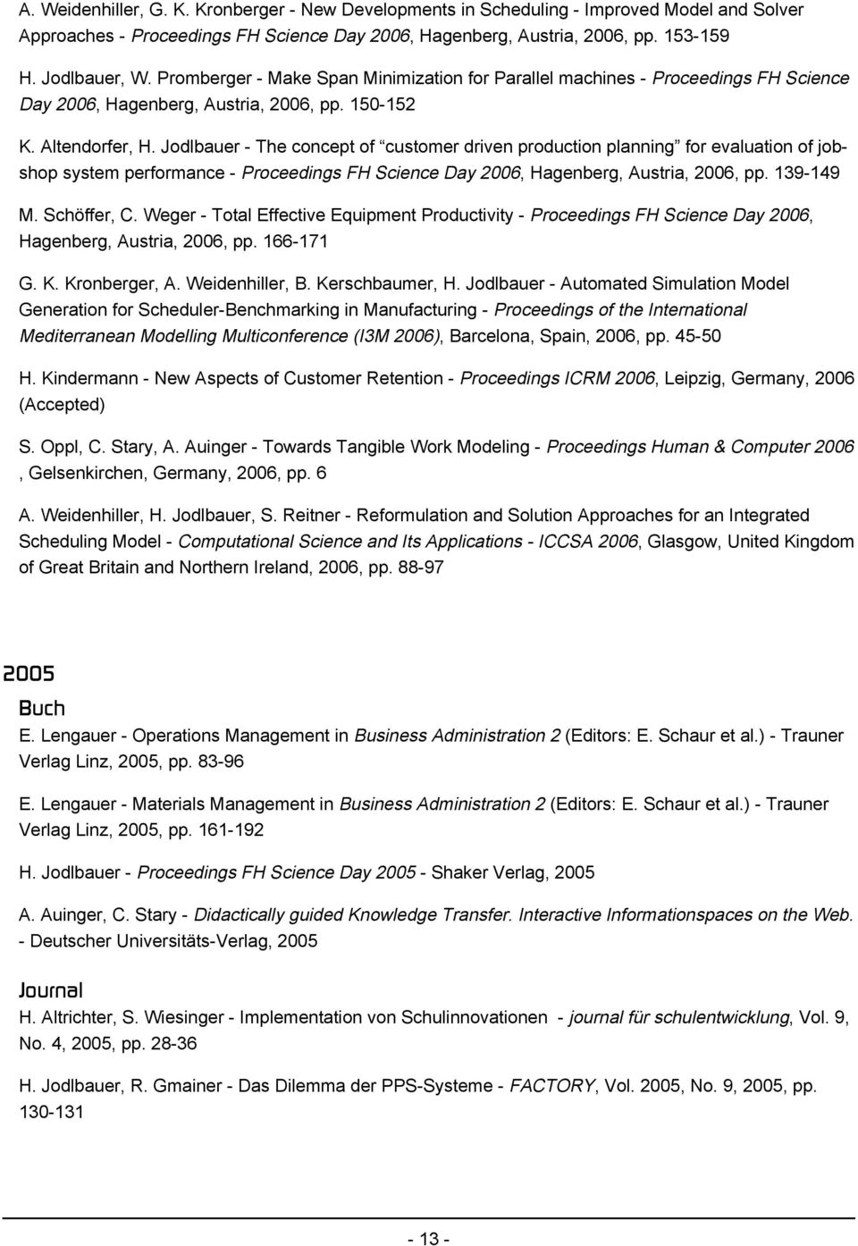 Jodlbauer - The concept of customer driven production planning for evaluation of jobshop system performance - Proceedings FH Science Day 2006, Hagenberg, Austria, 2006, pp. 139-149 M. Schöffer, C.