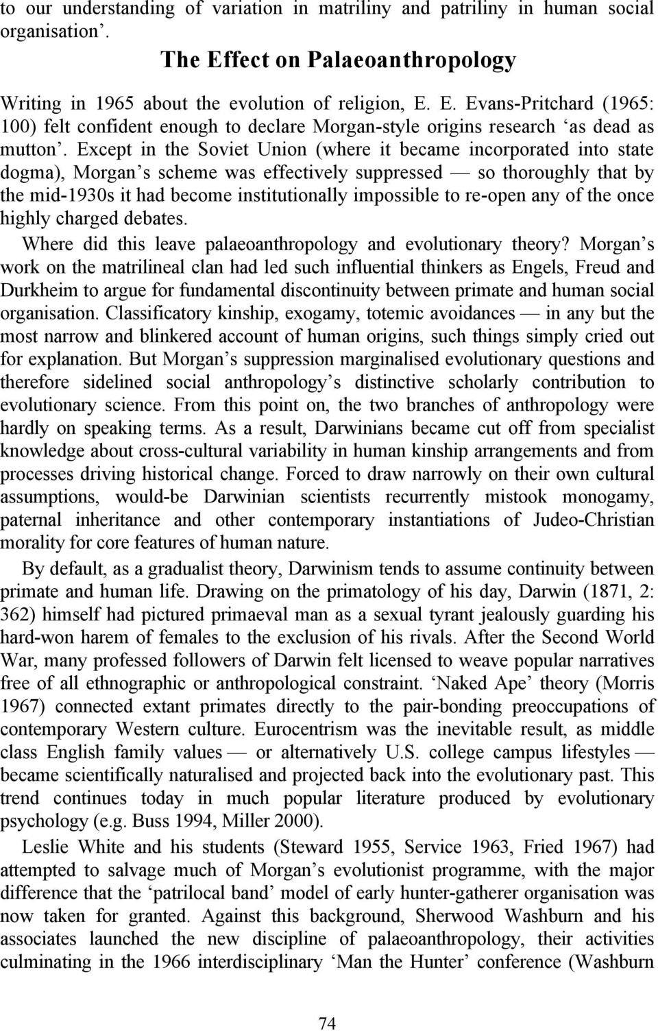 Except in the Soviet Union (where it became incorporated into state dogma), Morgan s scheme was effectively suppressed so thoroughly that by the mid-1930s it had become institutionally impossible to