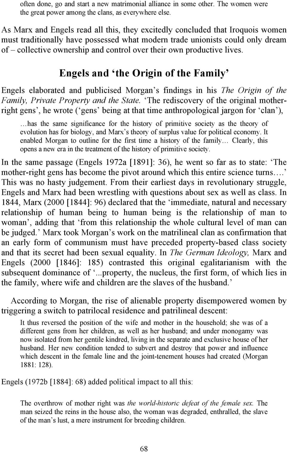 their own productive lives. Engels and the Origin of the Family Engels elaborated and publicised Morgan s findings in his The Origin of the Family, Private Property and the State.