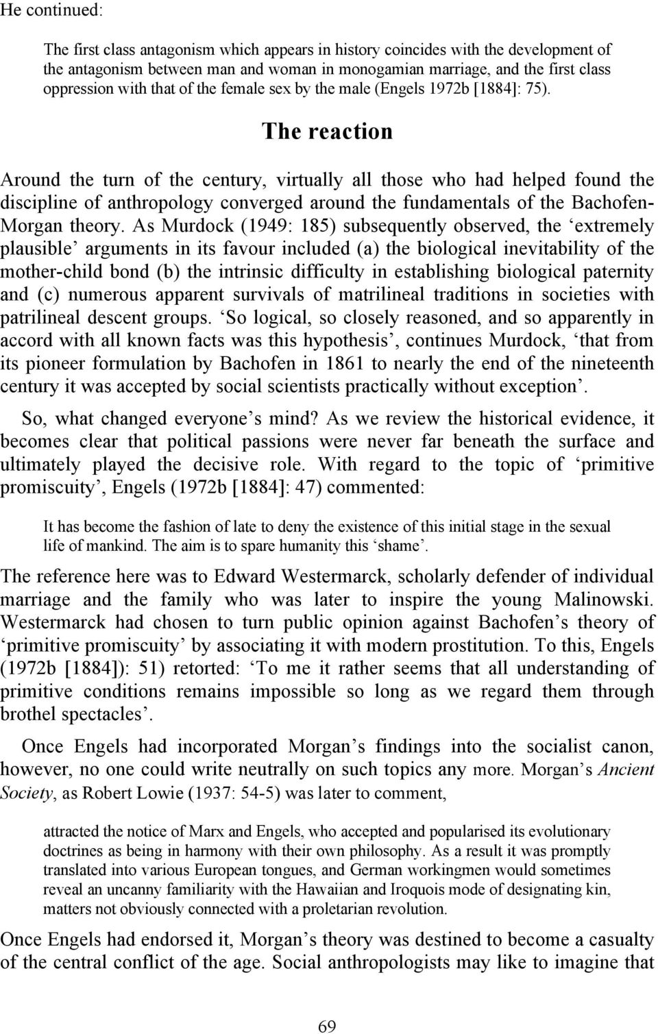 The reaction Around the turn of the century, virtually all those who had helped found the discipline of anthropology converged around the fundamentals of the Bachofen- Morgan theory.