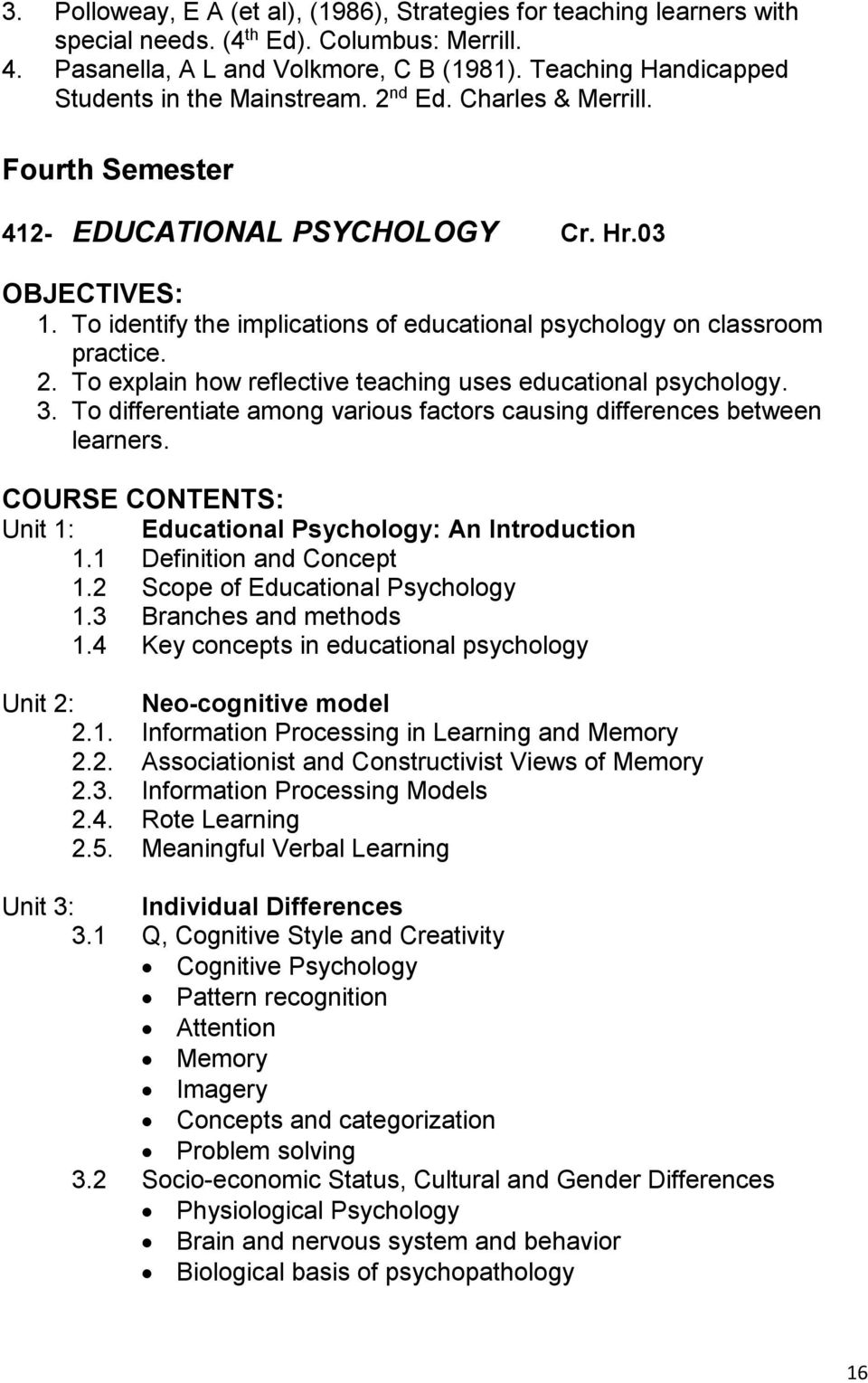 To identify the implications of educational psychology on classroom practice. 2. To explain how reflective teaching uses educational psychology. 3.