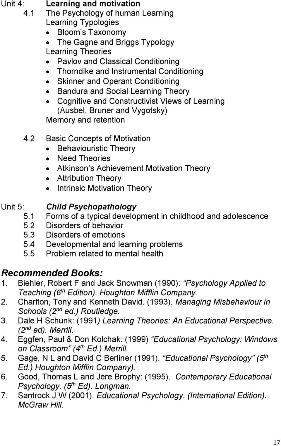 Skinner and Operant Conditioning Bandura and Social Learning Theory Cognitive and Constructivist Views of Learning (Ausbel, Bruner and Vygotsky) Memory and retention 4.