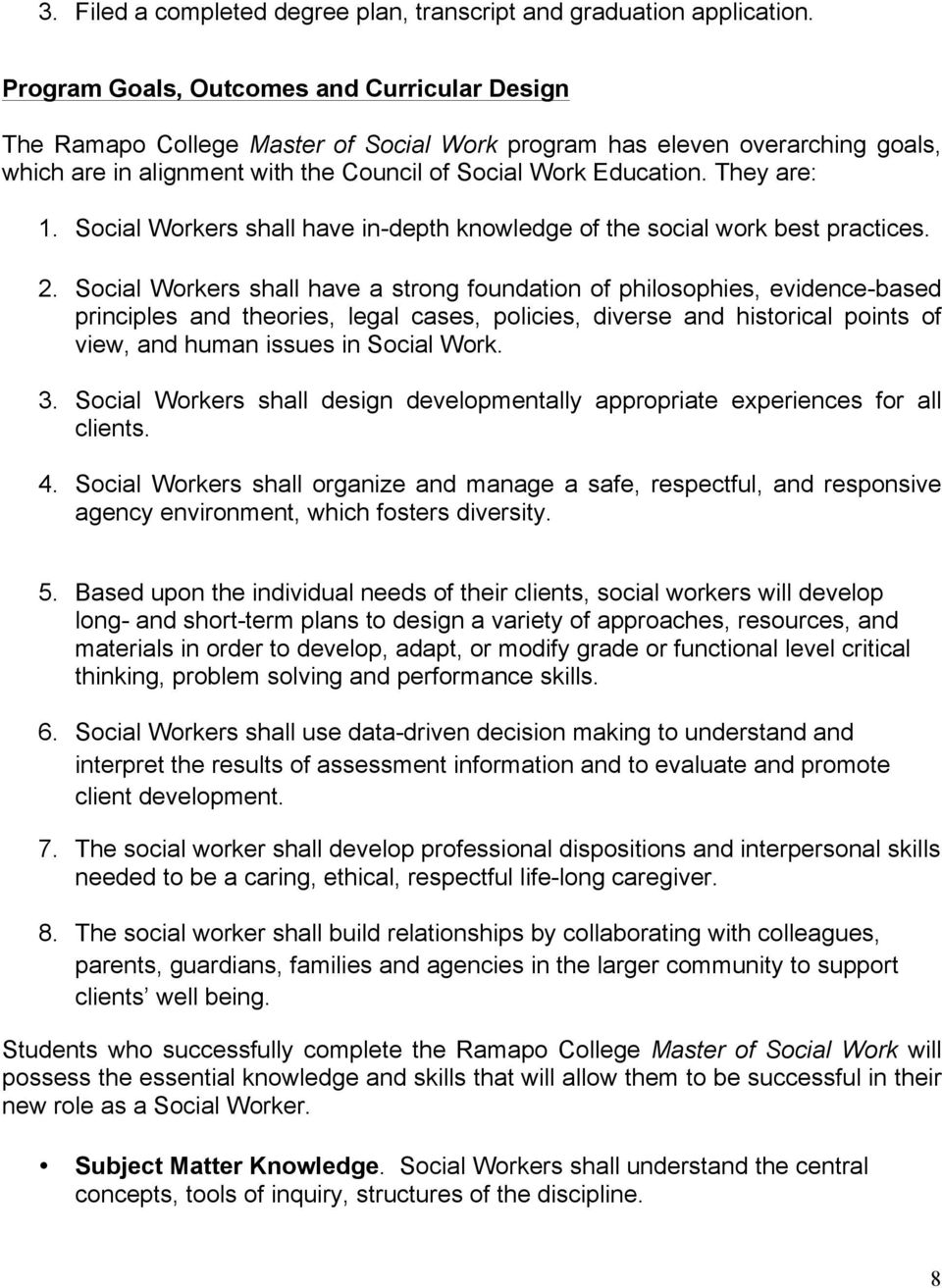 They are: 1. Social Workers shall have in-depth knowledge of the social work best practices. 2.