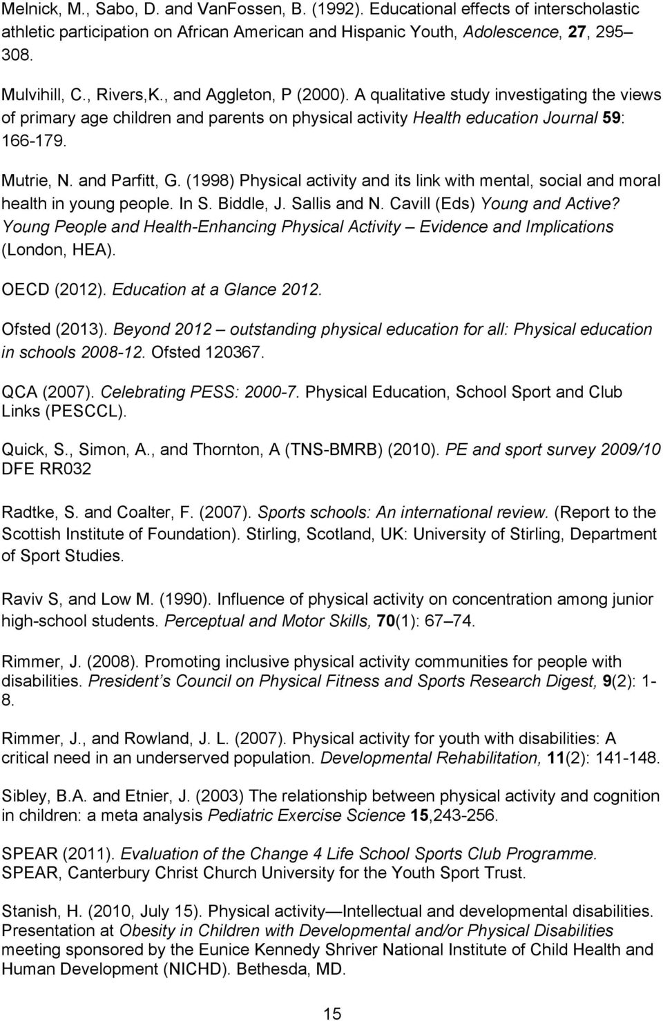 (1998) Physical activity and its link with mental, social and moral health in young people. In S. Biddle, J. Sallis and N. Cavill (Eds) Young and Active?