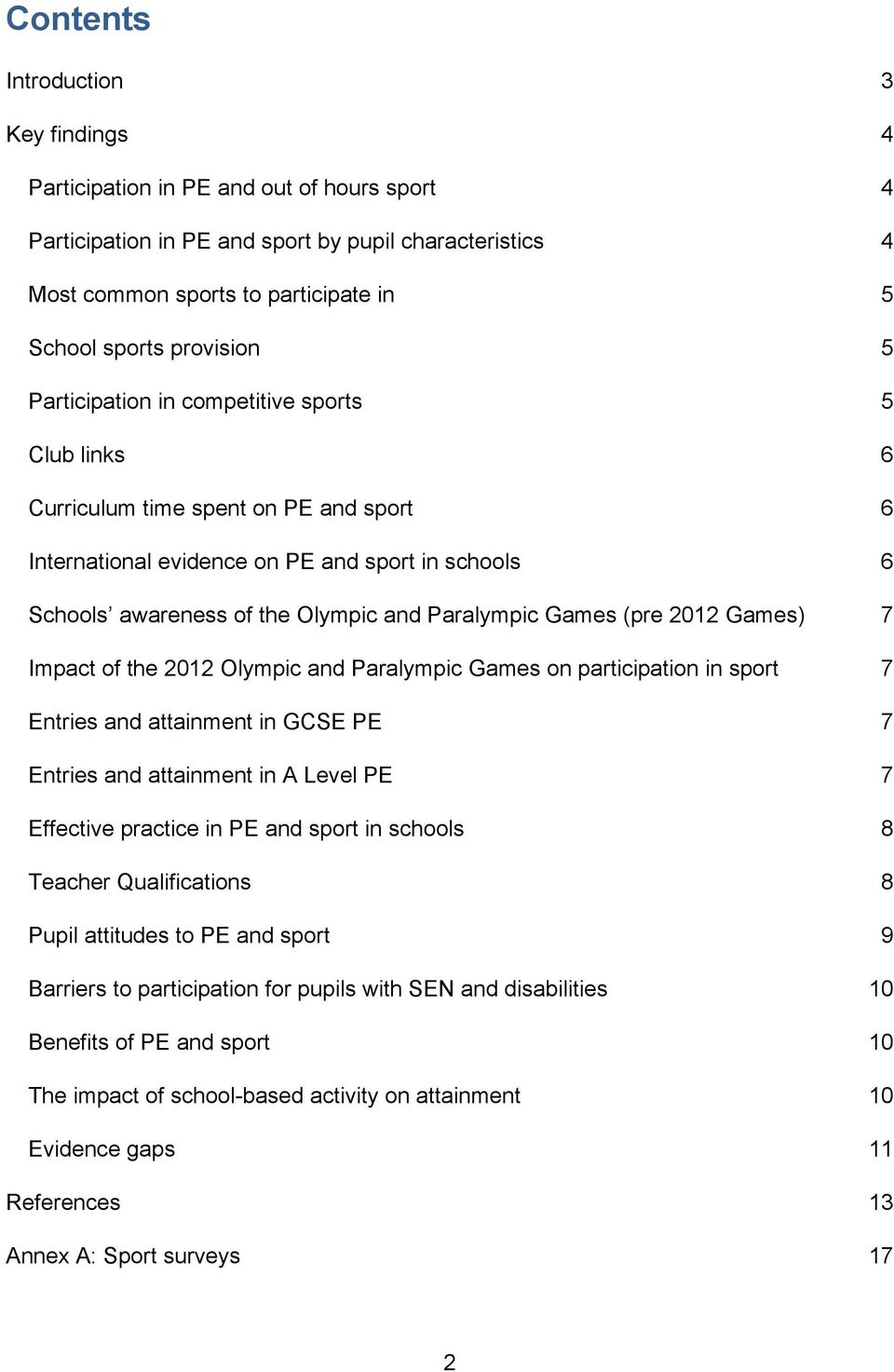 Paralympic Games (pre 2012 Games) 7 Impact of the 2012 Olympic and Paralympic Games on participation in sport 7 Entries and attainment in GCSE PE 7 Entries and attainment in A Level PE 7 Effective