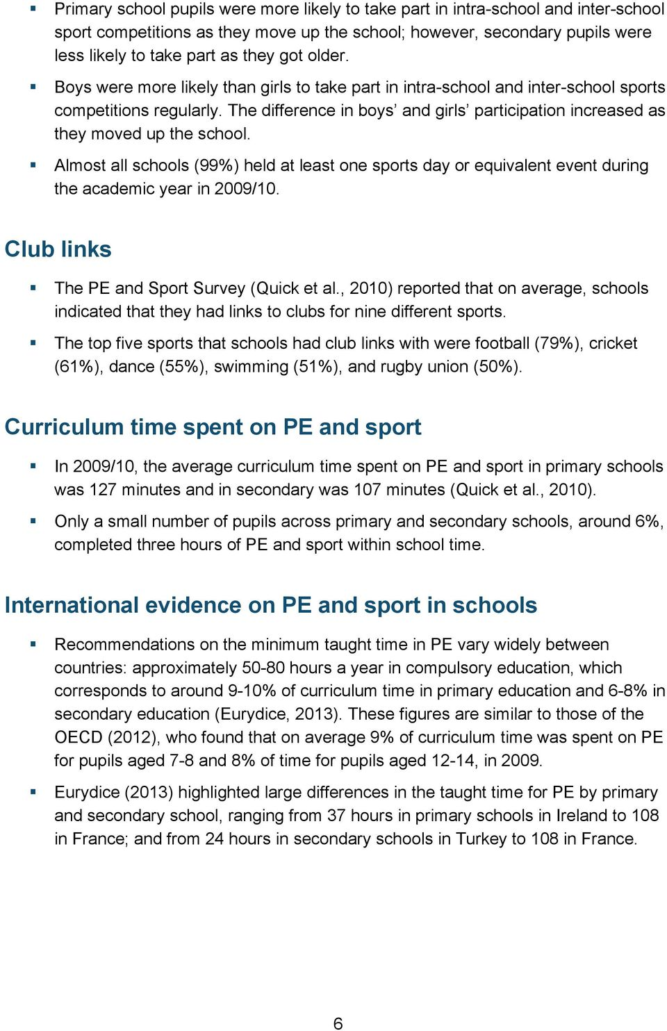 The difference in boys and girls participation increased as they moved up the school. Almost all schools (99%) held at least one sports day or equivalent event during the academic year in 2009/10.
