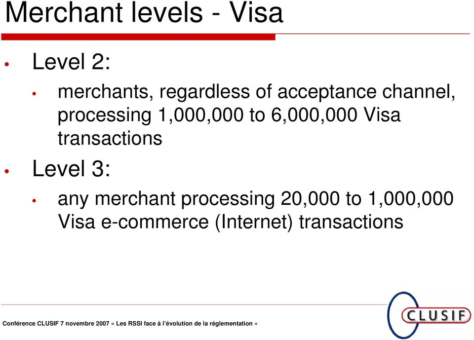 6,000,000 Visa transactions Level 3: any merchant