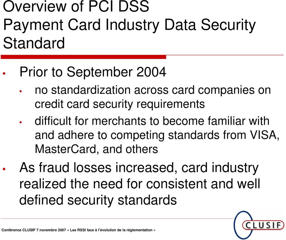 merchants to become familiar with and adhere to competing standards from VISA, MasterCard, and