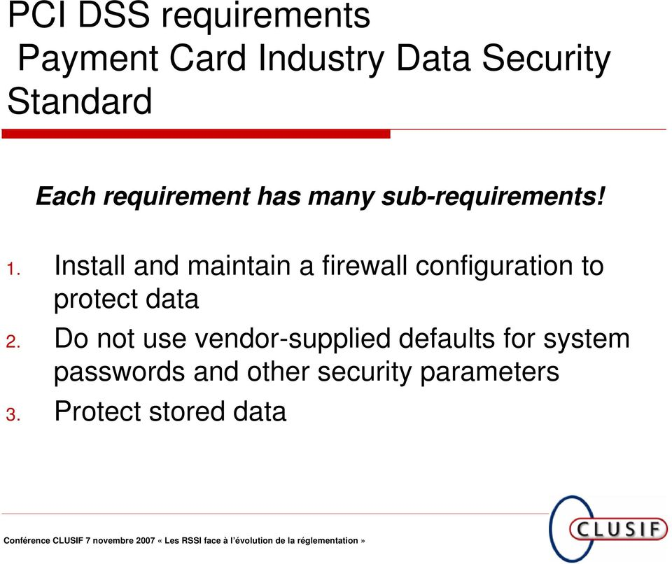 Install and maintain a firewall configuration to protect data 2.