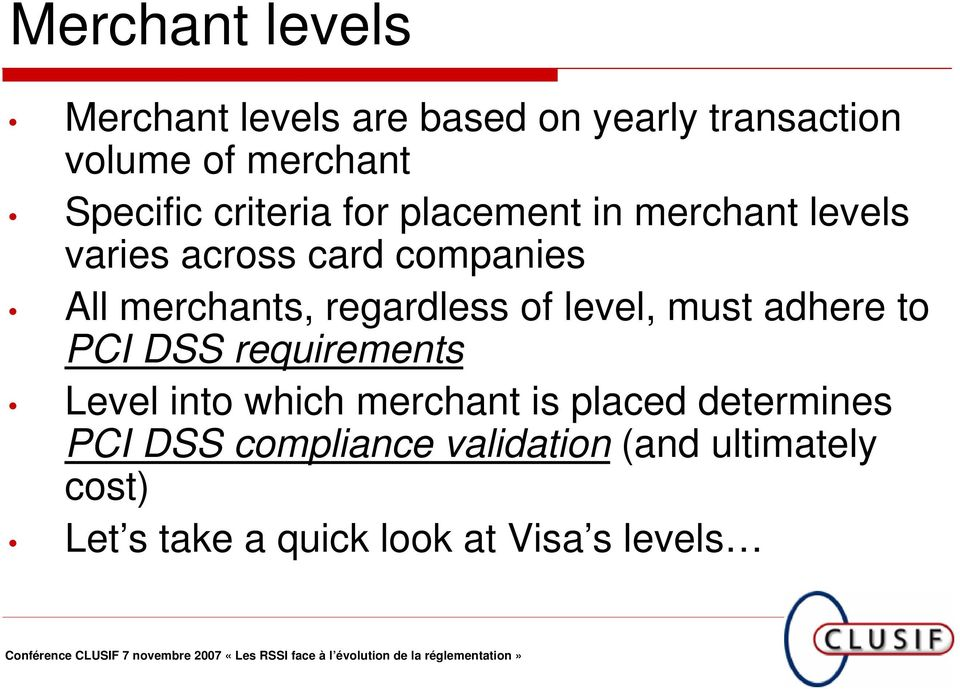 regardless of level, must adhere to PCI DSS requirements Level into which merchant is placed