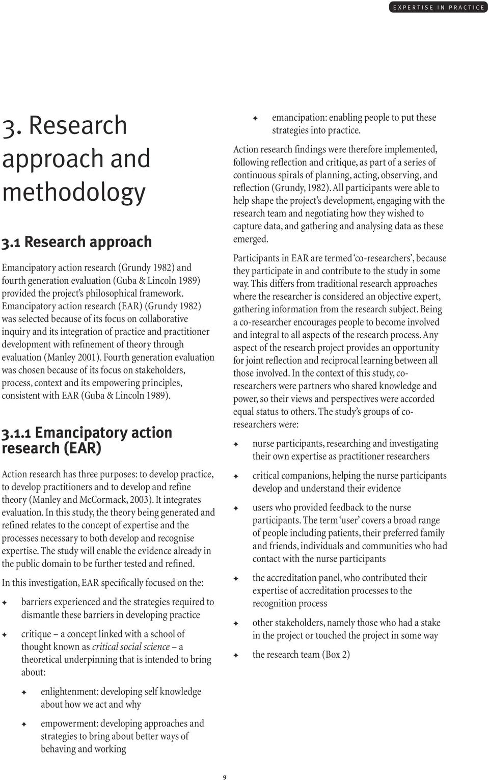Emancipatory action research (EAR) (Grundy 1982) was selected because of its focus on collaborative inquiry and its integration of practice and practitioner development with refinement of theory