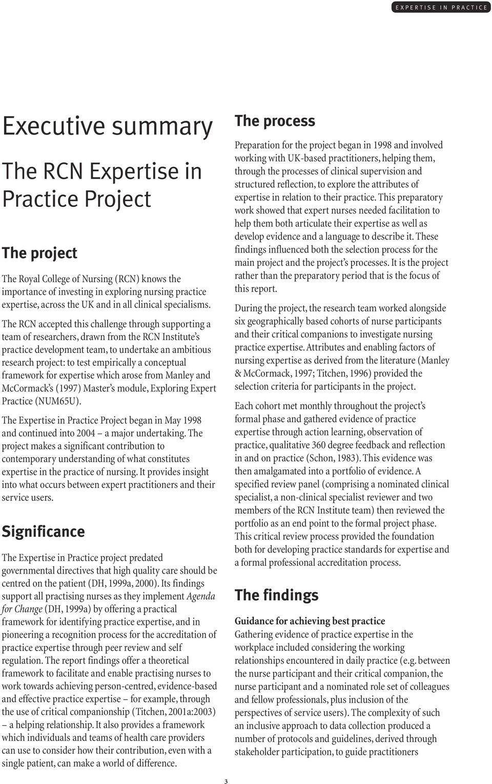 The RCN accepted this challenge through supporting a team of researchers, drawn from the RCN Institute s practice development team, to undertake an ambitious research project: to test empirically a