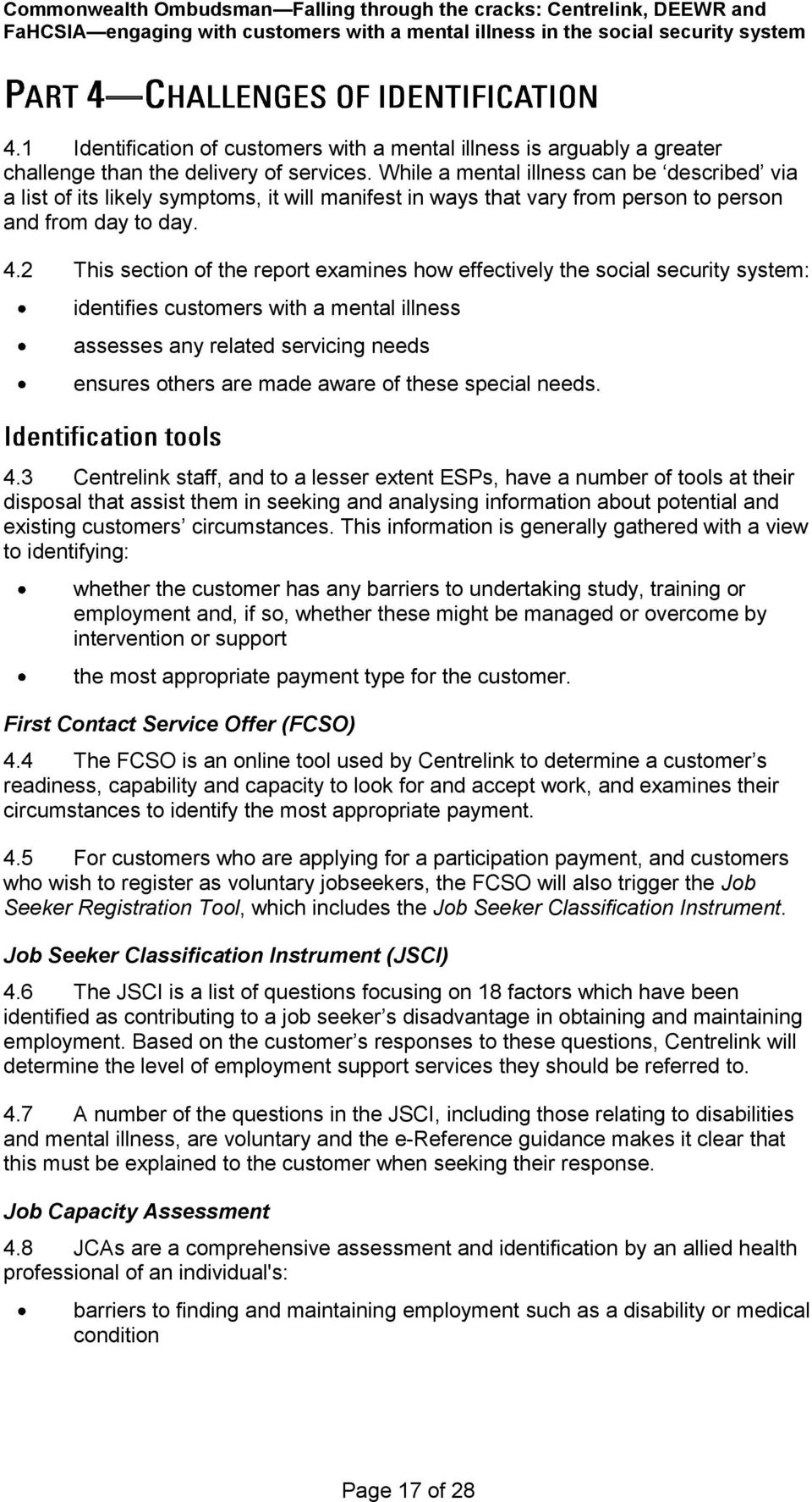 2 This section of the report examines how effectively the social security system: identifies customers with a mental illness assesses any related servicing needs ensures others are made aware of