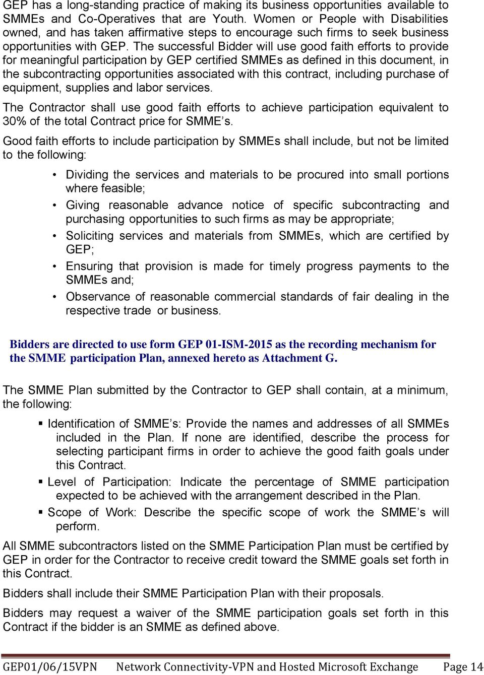 The successful Bidder will use good faith efforts to provide for meaningful participation by GEP certified SMMEs as defined in this document, in the subcontracting opportunities associated with this