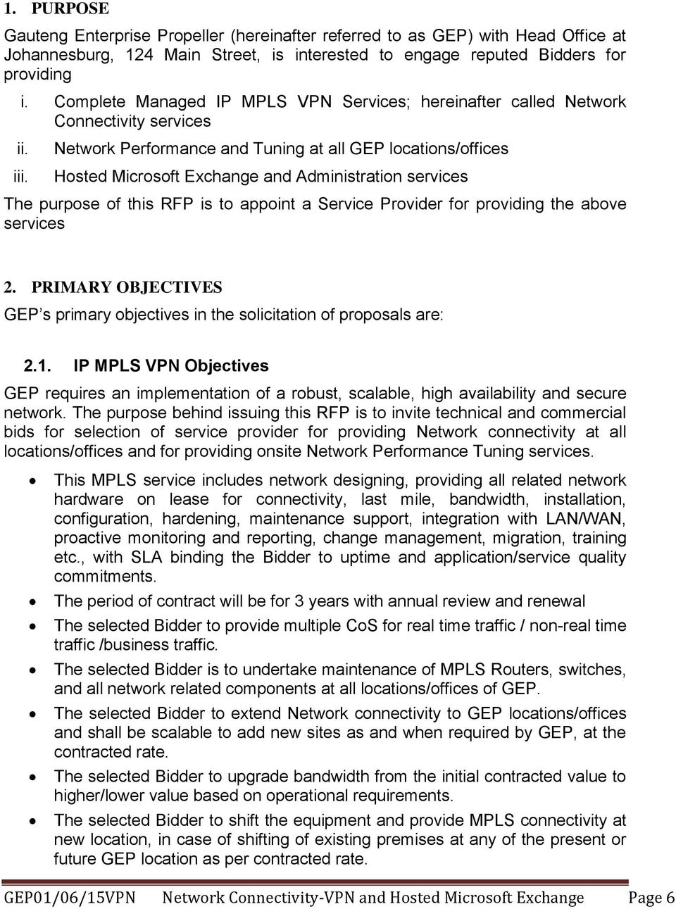 Network Performance and Tuning at all GEP locations/offices Hosted Microsoft Exchange and Administration services The purpose of this RFP is to appoint a Service Provider for providing the above