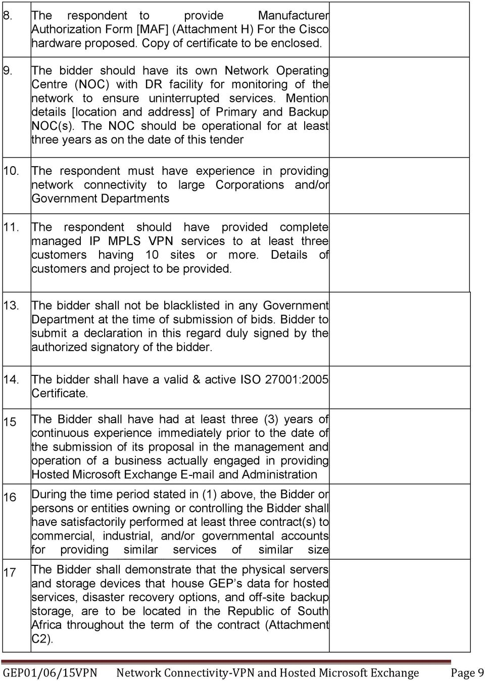 Mention details [location and address] of Primary and Backup NOC(s). The NOC should be operational for at least three years as on the date of this tender 10.