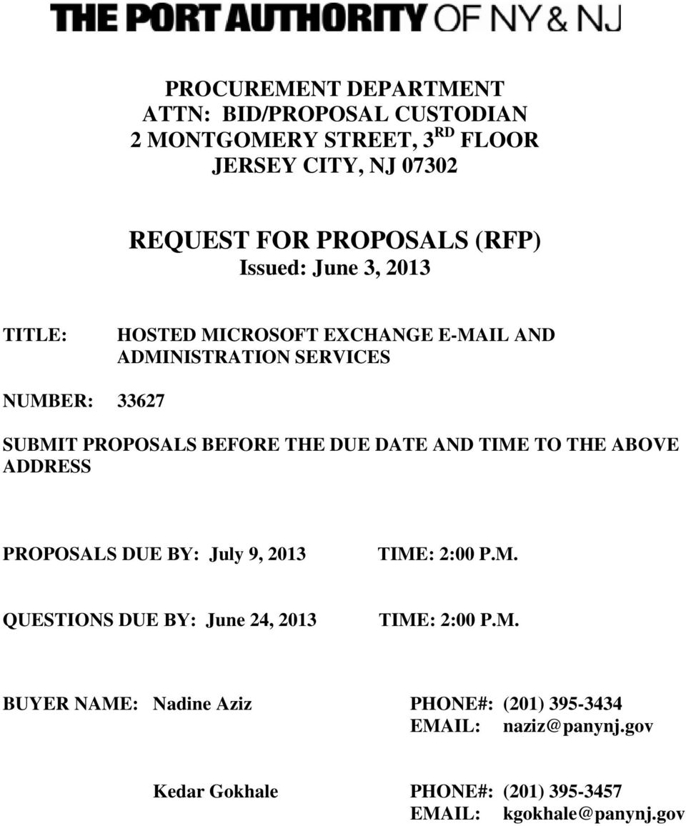 DUE DATE AND TIME TO THE ABOVE ADDRESS PROPOSALS DUE BY: July 9, 2013 TIME: 2:00 P.M. QUESTIONS DUE BY: June 24, 2013 TIME: 2:00 P.M. BUYER NAME: Nadine Aziz PHONE#: (201) 395-3434 EMAIL: naziz@panynj.