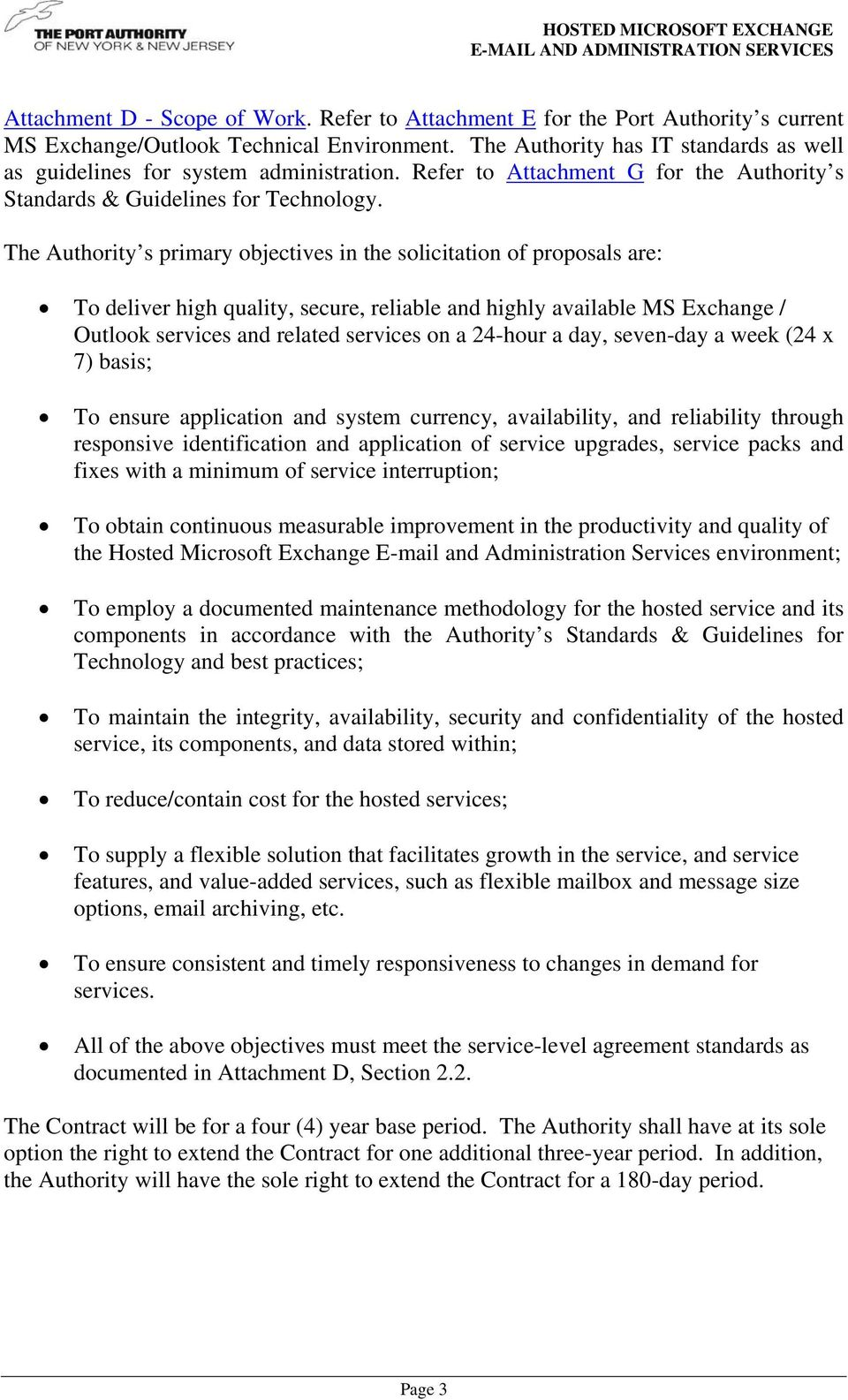 The Authority s primary objectives in the solicitation of proposals are: To deliver high quality, secure, reliable and highly available MS Exchange / Outlook services and related services on a