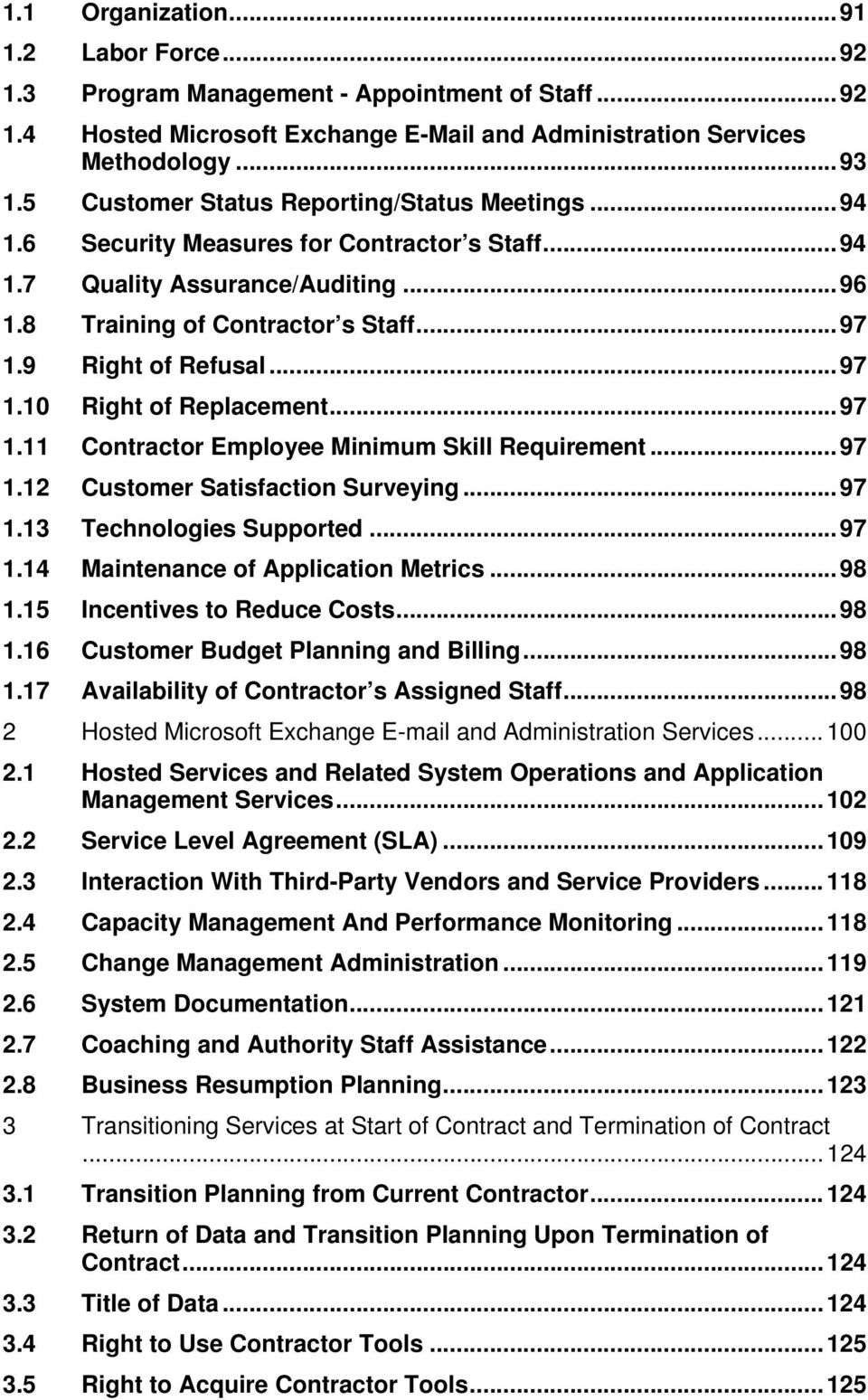 .. 97 1.10 Right of Replacement... 97 1.11 Contractor Employee Minimum Skill Requirement... 97 1.12 Customer Satisfaction Surveying... 97 1.13 Technologies Supported... 97 1.14 Maintenance of Application Metrics.