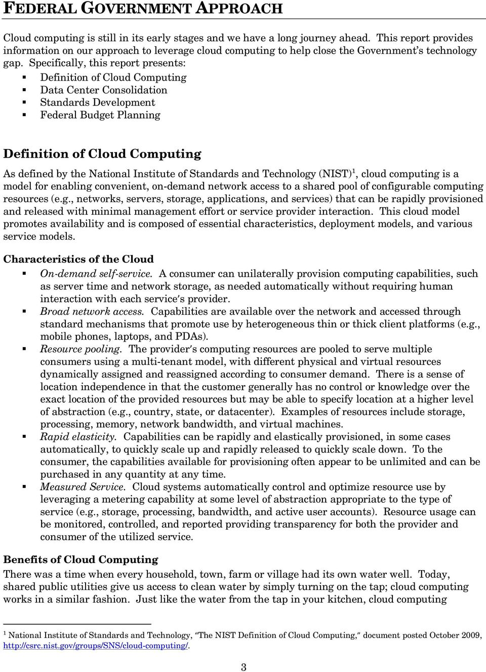Specifically, this report presents: Definition of Cloud Computing Data Center Consolidation Standards Development Federal Budget Planning Definition of Cloud Computing As defined by the National