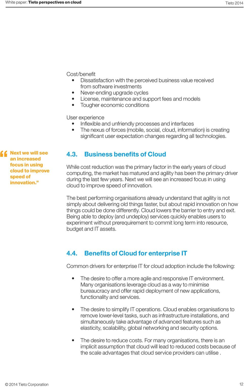 technologies. Next we will see an increased focus in using cloud to improve speed of innovation. 4.3.