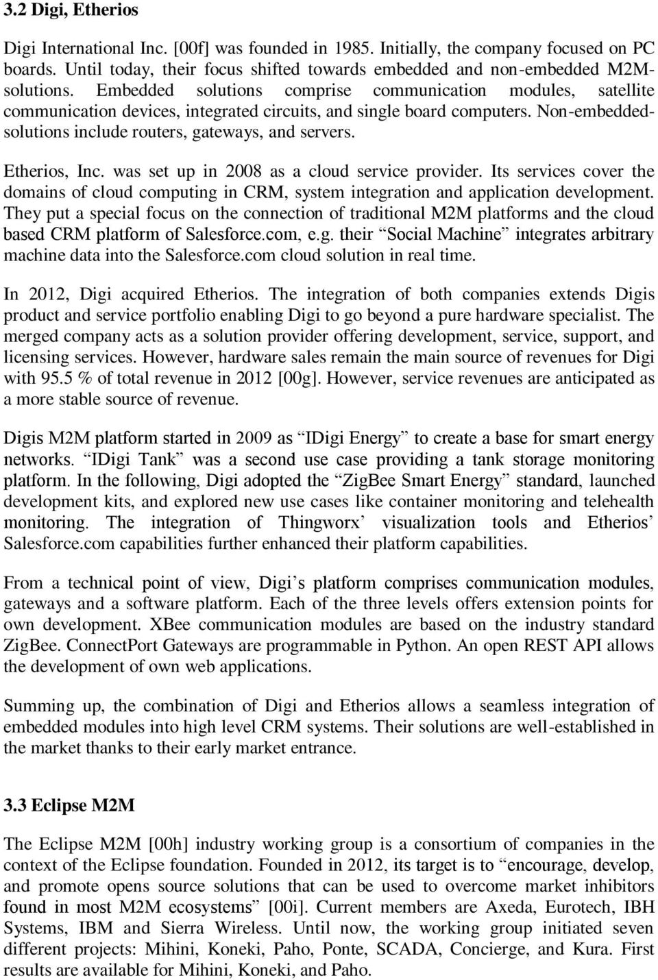Etherios, Inc. was set up in 2008 as a cloud service provider. Its services cover the domains of cloud computing in CRM, system integration and application development.
