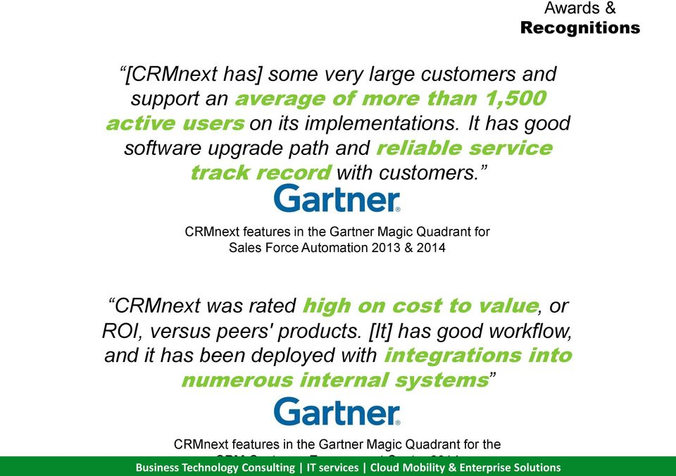 Awards & Recognitions CRMnext features in the Gartner Magic Quadrant for Sales Force Automation 2013 & 2014 CRMnext was rated high on cost to