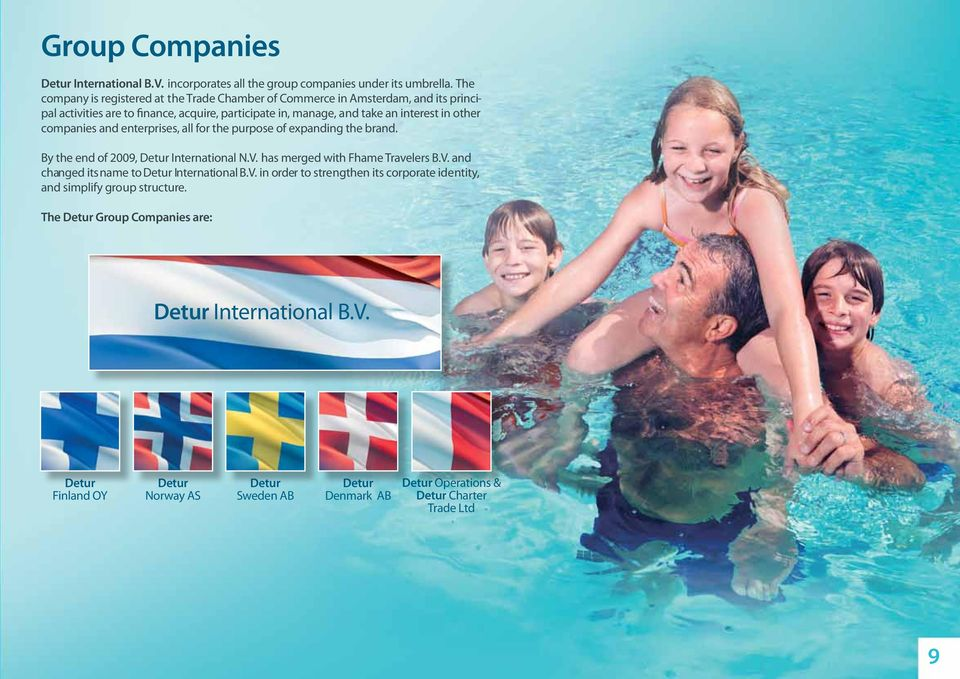 companies and enterprises, all for the purpose of expanding the brand. By the end of 2009, Detur International N.V. has merged with Fhame Travelers B.V. and changed its name to Detur International B.