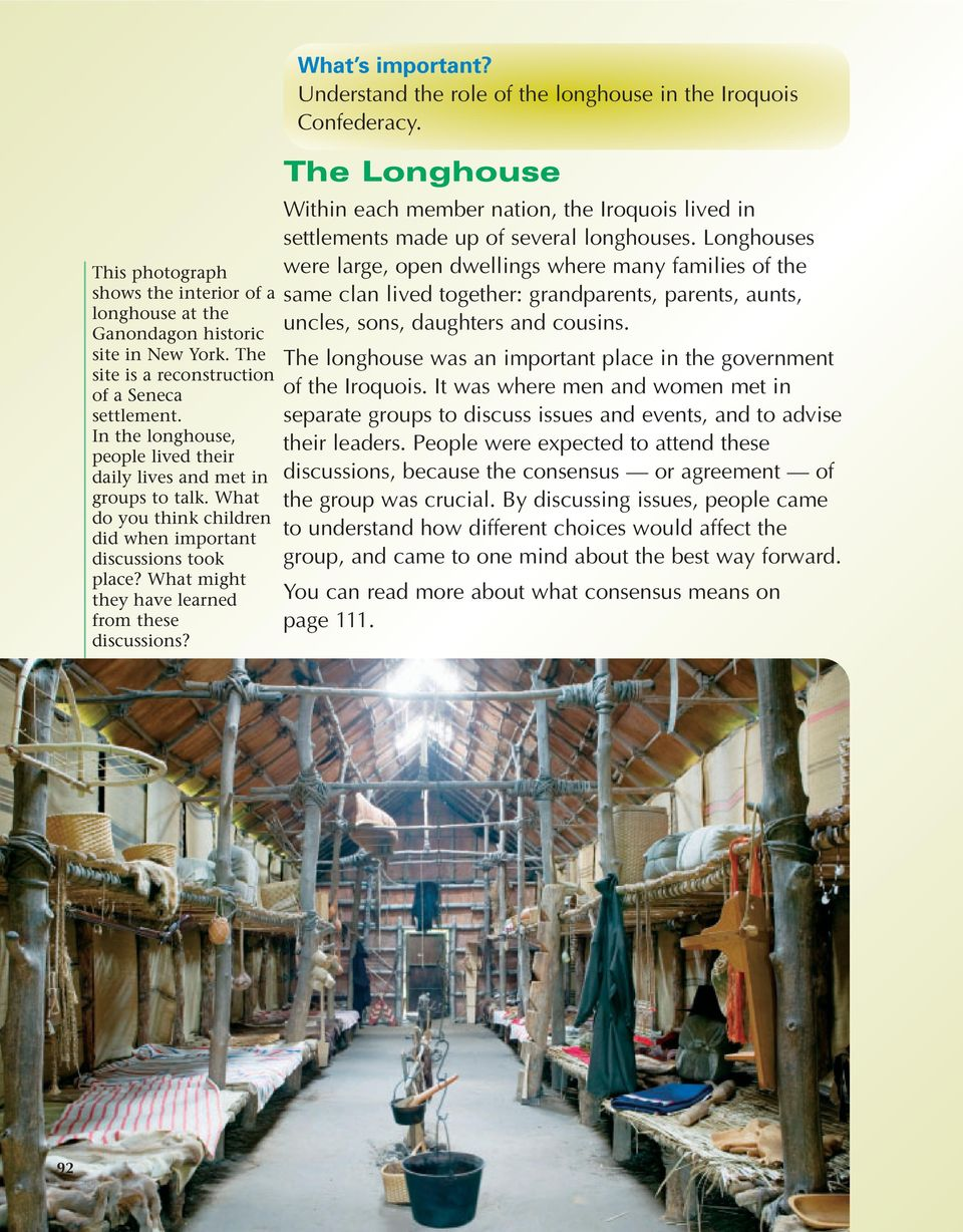 What s important? Understand the role of the longhouse in the Iroquois Confederacy. The Longhouse Within each member nation, the Iroquois lived in settlements made up of several longhouses.