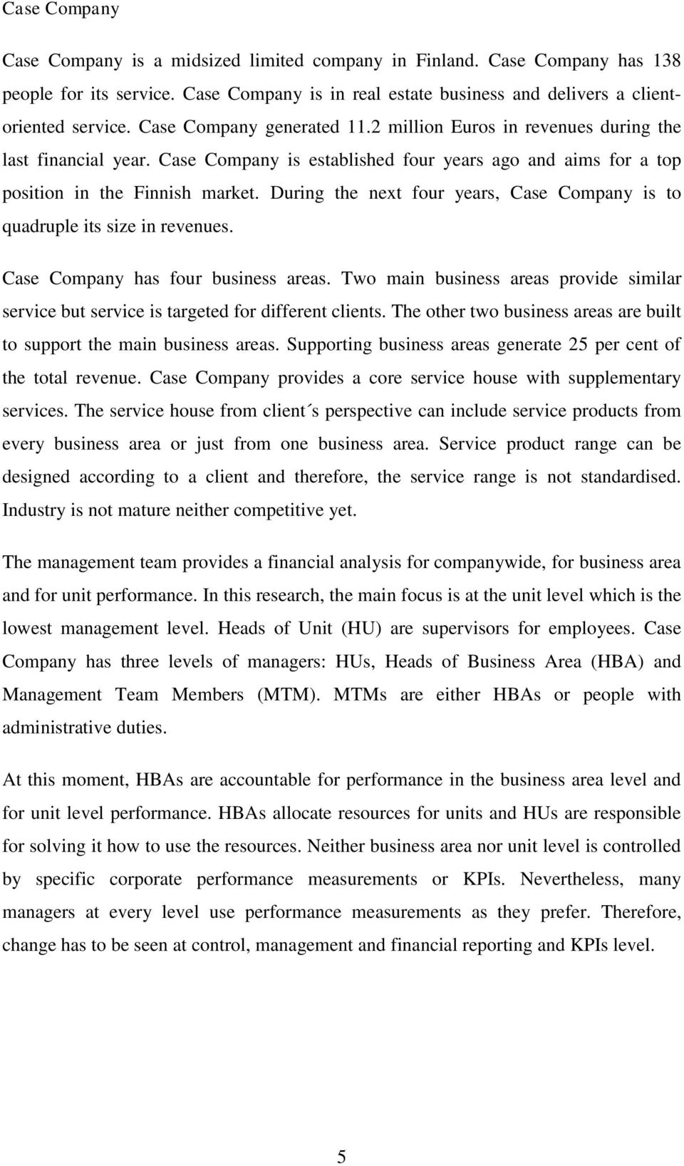 During the next four years, Case Company is to quadruple its size in revenues. Case Company has four business areas.