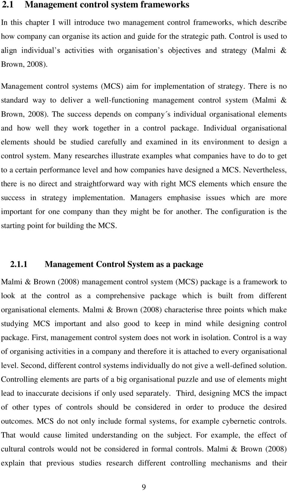 There is no standard way to deliver a well-functioning management control system (Malmi & Brown, 2008).