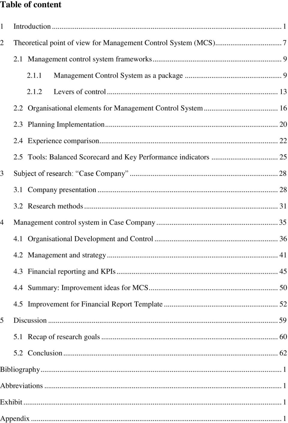 5 Tools: Balanced Scorecard and Key Performance indicators... 25 3 Subject of research: Case Company... 28 3.1 Company presentation... 28 3.2 Research methods.