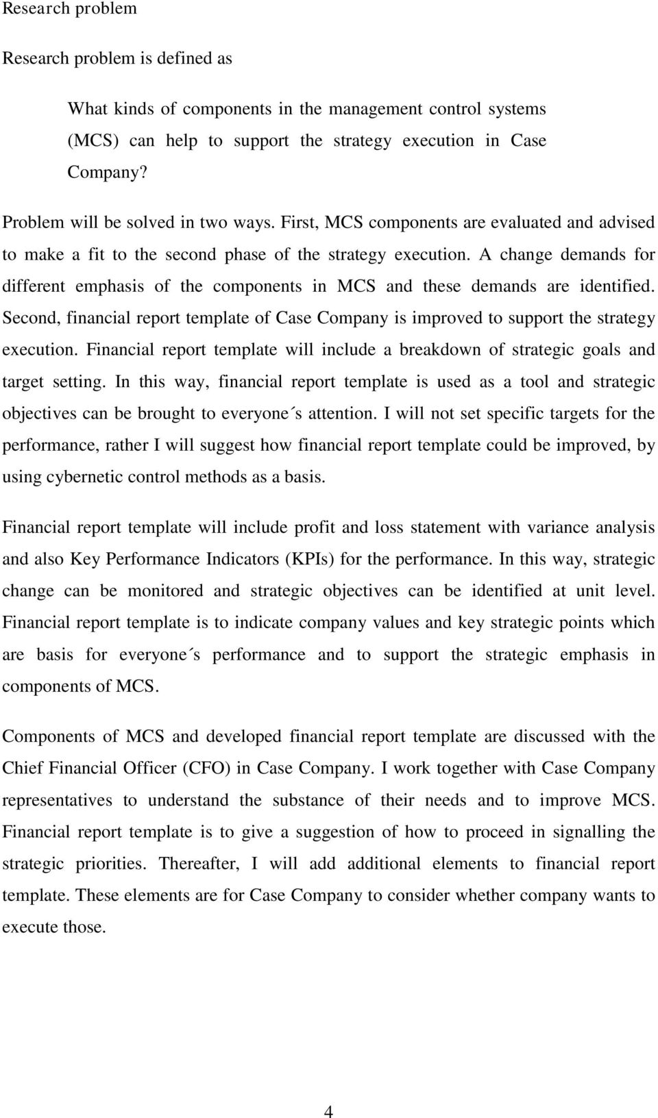 A change demands for different emphasis of the components in MCS and these demands are identified. Second, financial report template of Case Company is improved to support the strategy execution.