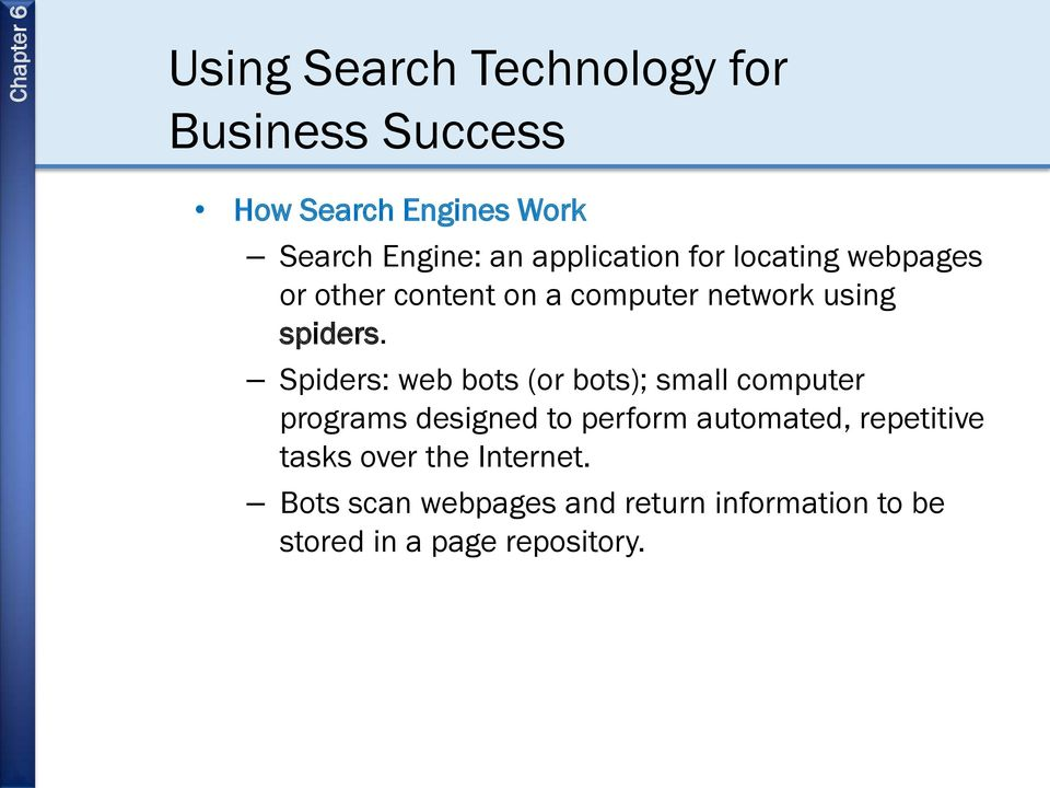 Spiders: web bots (or bots); small computer programs designed to perform automated,