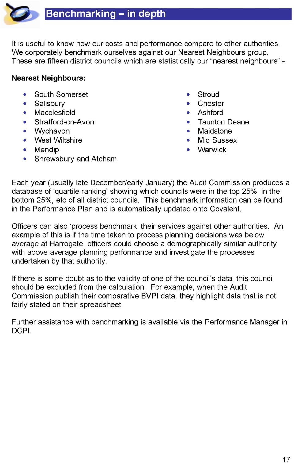 Shrewsbury and Atcham Stroud Chester Ashford Taunton Deane Maidstone Mid Sussex Warwick Each year (usually late December/early January) the Audit Commission produces a database of quartile ranking