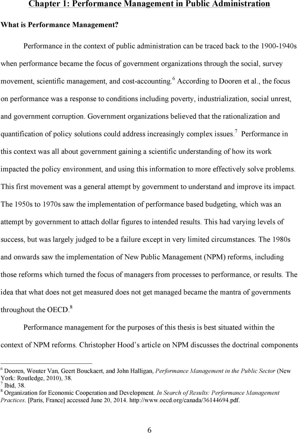 management, and cost-accounting. 6 According to Dooren et al., the focus on performance was a response to conditions including poverty, industrialization, social unrest, and government corruption.