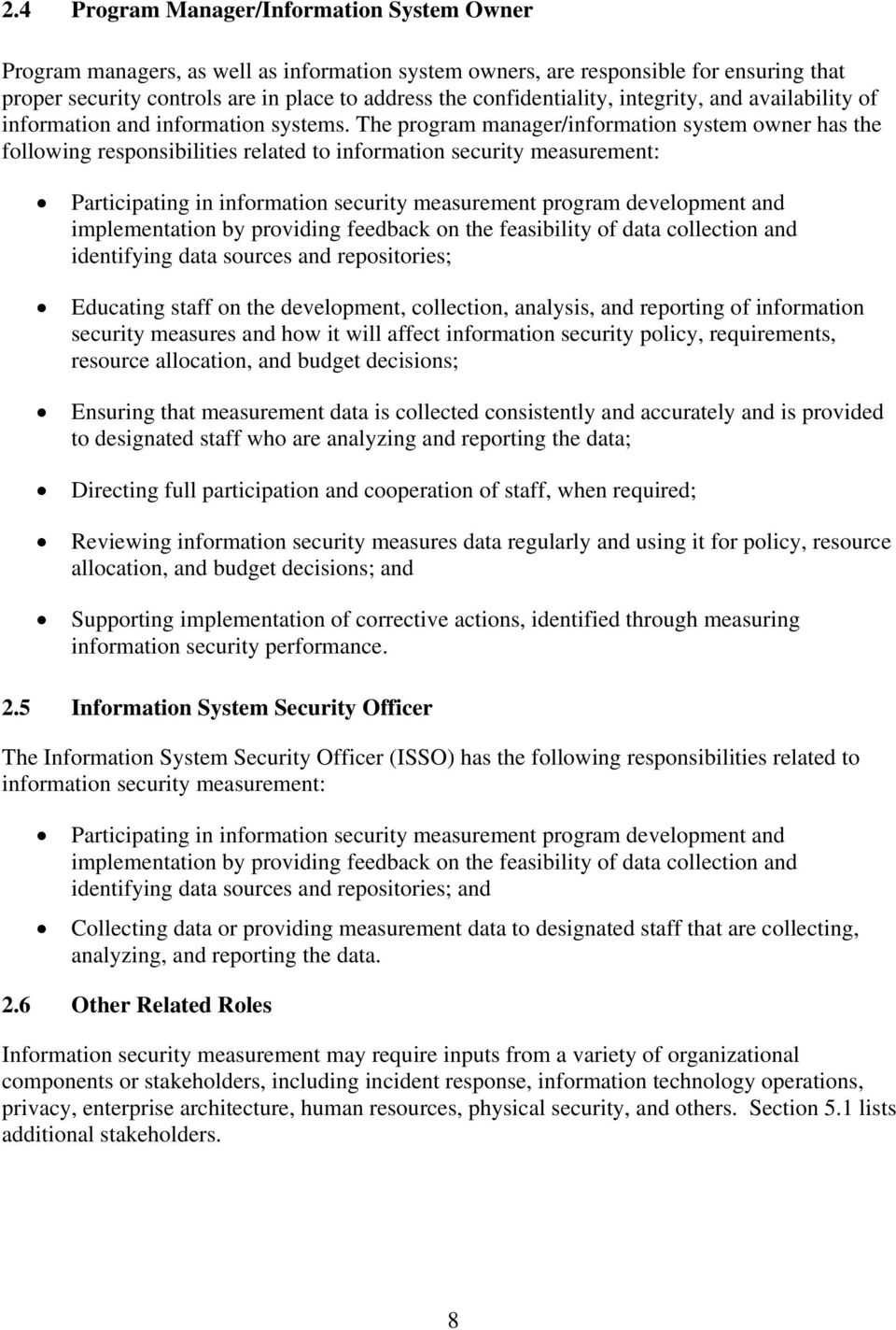 The program manager/information system owner has the following responsibilities related to information security measurement: Participating in information security measurement program development and